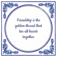 Friendship is the golden thread that ties all hearts together (7.95 EUR)