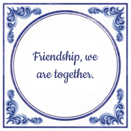 Friendship, we are together. (7.95 EUR)