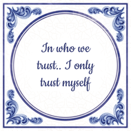 In who we trust.. I only trust myself (7.95 EUR)