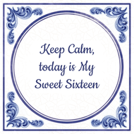 Keep Calm, today is My Sweet Sixteen (7.95 EUR)