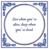Live when you`re alive, sleep when you`re dead (7.95 EUR)