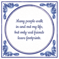 Many people walk in and out my life, but only real friends leave footprints. (7.95 EUR)