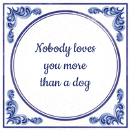 Nobody loves you more than a dog (7.95 EUR)