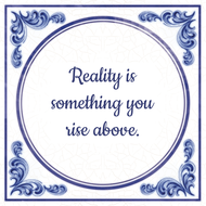 Reality is something you rise above. (7.95 EUR)