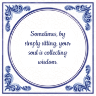 Sometimes, by simply sitting, your soul is collecting wisdom. (7.95 EUR)