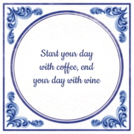 Start your day with coffee, end your day with wine (7.95 EUR)