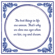 The best things in life are unseen. That's why we close our eyes when we kiss, cry and dream. (7.95 EUR)