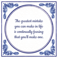 The greatest mistake you can make in life is continually fearing that you'll make one. (7.95 EUR)